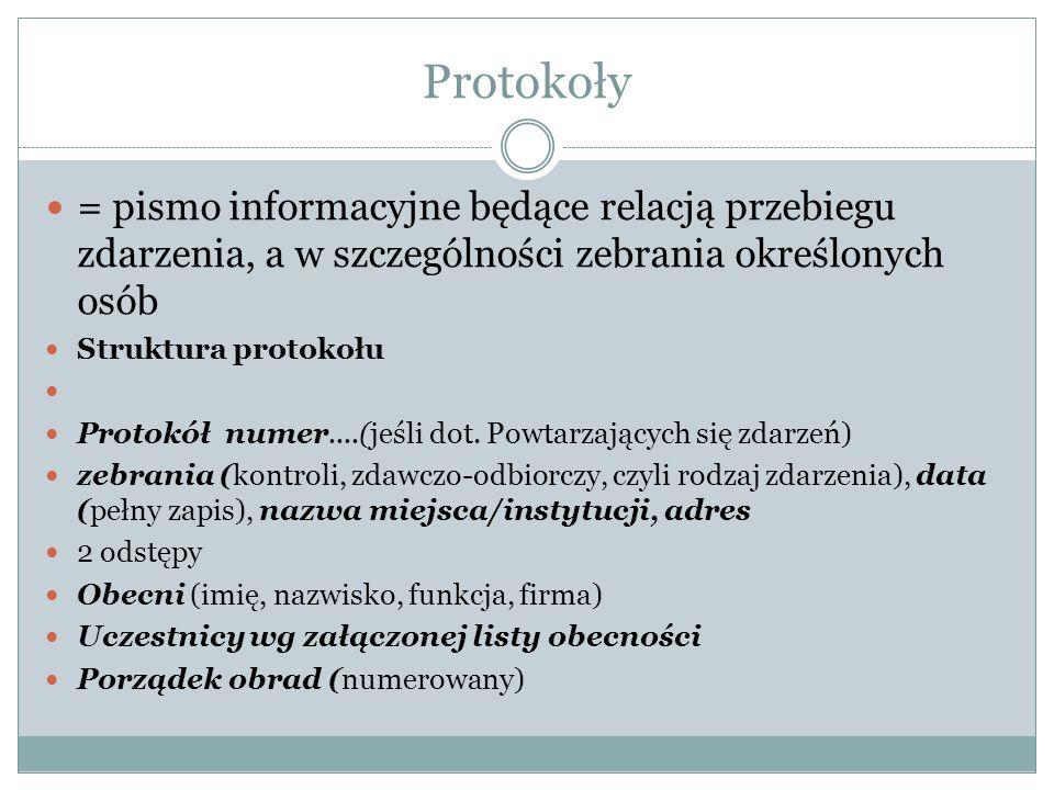 Protokoły = pismo informacyjne będące relacją przebiegu zdarzenia, a w szczególności zebrania określonych osób Struktura protokołu Protokół numer....(
