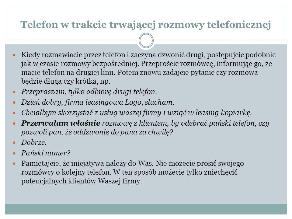 Telefon w trakcie trwającej rozmowy telefonicznej Kiedy rozmawiacie przez telefon i zaczyna dzwonić drugi, postępujcie podobnie jak w czasie rozmowy bezpośredniej.