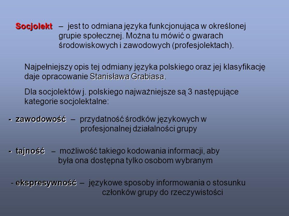 Socjolekt– jest to odmiana języka funkcjonująca w określonej grupie społecznej.