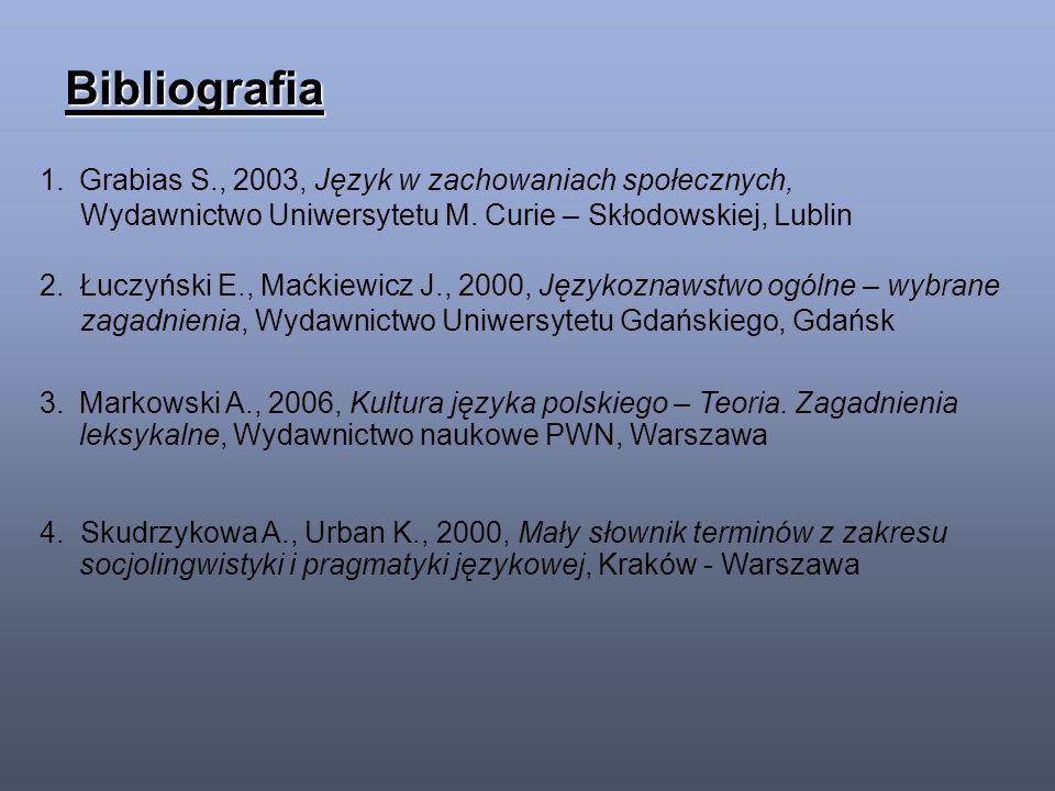 Bibliografia 1.Grabias S., 2003, Język w zachowaniach społecznych, Wydawnictwo Uniwersytetu M.