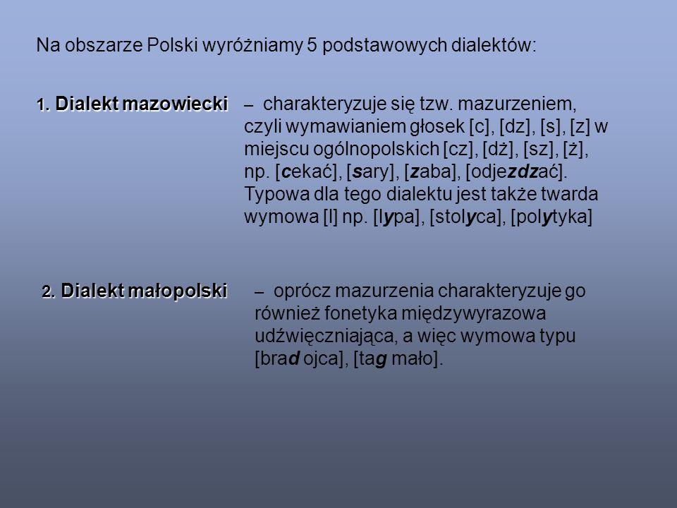 3.Dialekt wielkopolski – charakteryzuje się przede wszystkim występowaniem tzw.