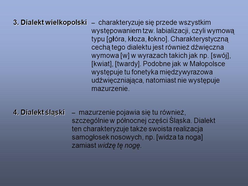 3. Dialekt wielkopolski – charakteryzuje się przede wszystkim występowaniem tzw.