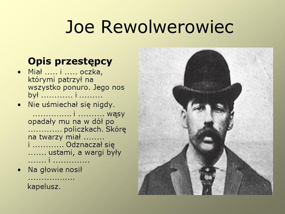 Joe Rewolwerowiec Opis przestępcy Miał.....i.....