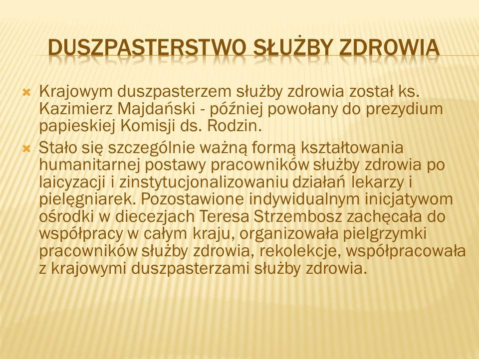  Krajowym duszpasterzem służby zdrowia został ks. Kazimierz Majdański - później powołany do prezydium papieskiej Komisji ds. Rodzin.  Stało się szcz