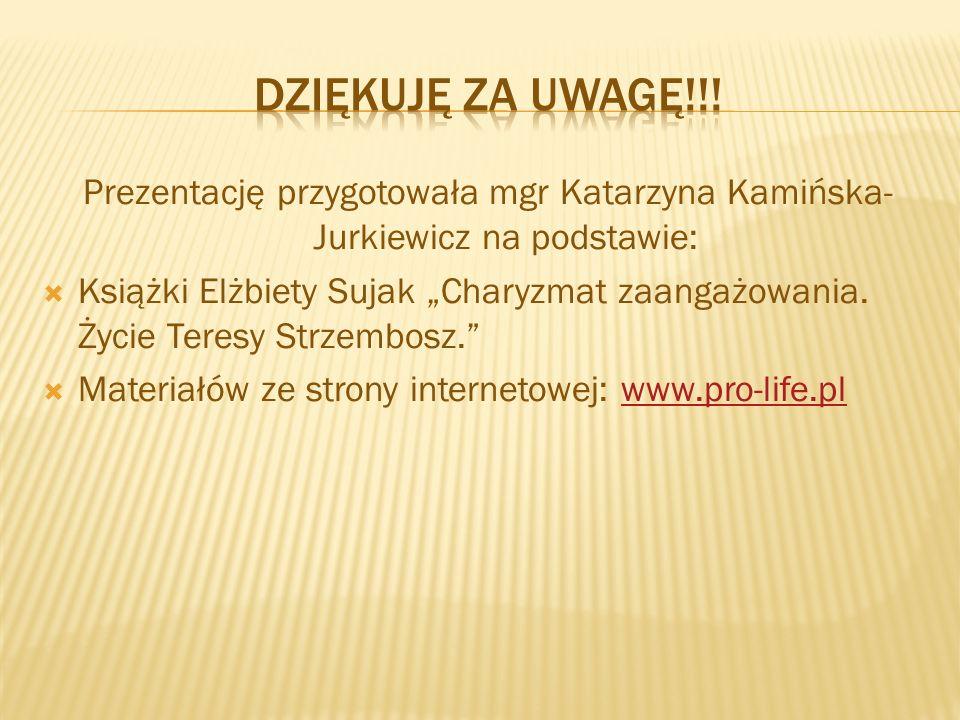 """Prezentację przygotowała mgr Katarzyna Kamińska- Jurkiewicz na podstawie:  Książki Elżbiety Sujak """"Charyzmat zaangażowania. Życie Teresy Strzembosz."""""""