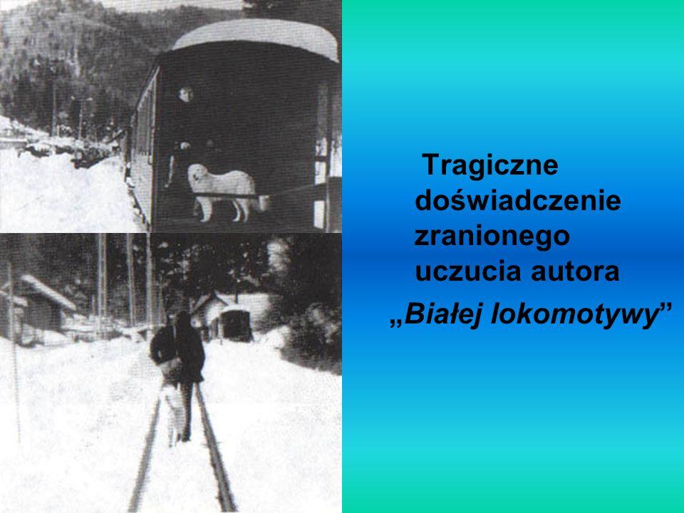 """Tragiczne doświadczenie zranionego uczucia autora """"Białej lokomotywy"""