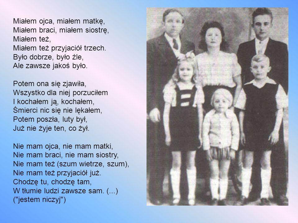 Miałem ojca, miałem matkę, Miałem braci, miałem siostrę, Miałem też, Miałem też przyjaciół trzech.
