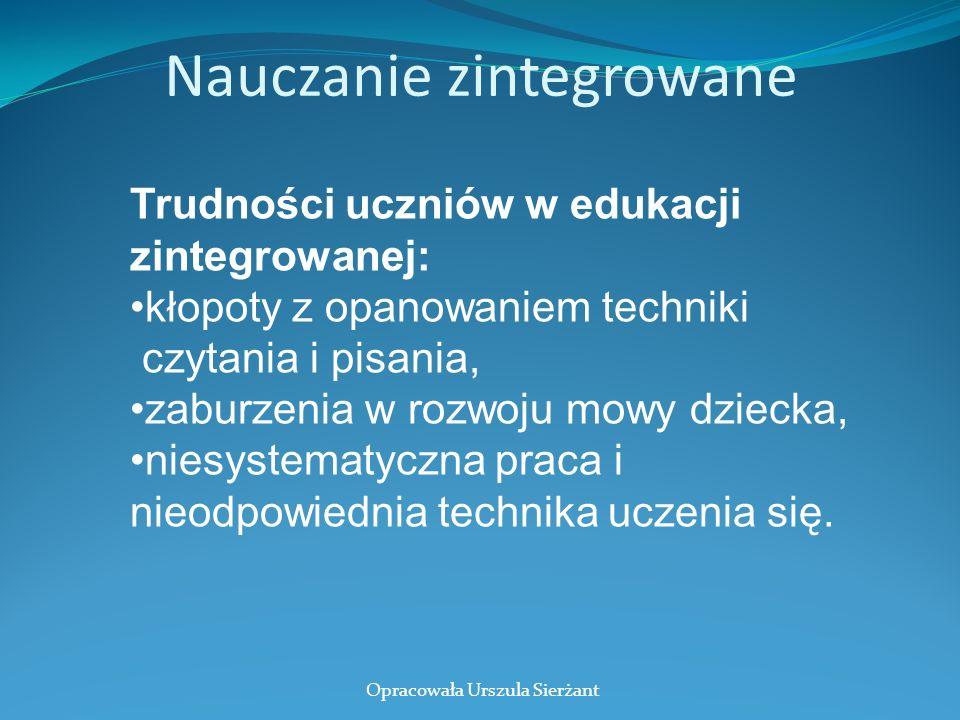 Nauczanie zintegrowane Trudności uczniów w edukacji zintegrowanej: kłopoty z opanowaniem techniki czytania i pisania, zaburzenia w rozwoju mowy dziecka, niesystematyczna praca i nieodpowiednia technika uczenia się.