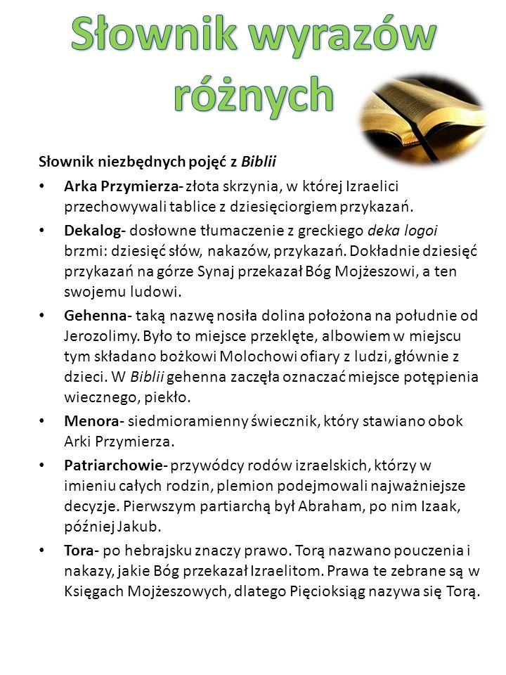 Słownik niezbędnych pojęć z Biblii Arka Przymierza- złota skrzynia, w której Izraelici przechowywali tablice z dziesięciorgiem przykazań.