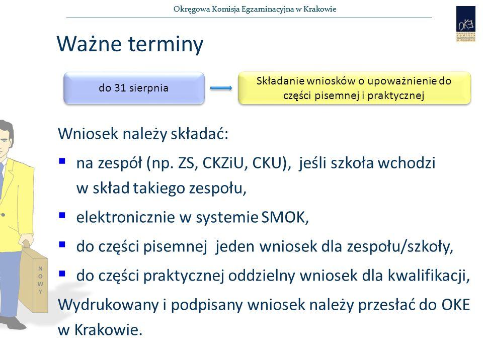 Okręgowa Komisja Egzaminacyjna w Krakowie Ważne terminy do 31 sierpnia Składanie wniosków o upoważnienie do części pisemnej i praktycznej Wniosek należy składać:  na zespół (np.