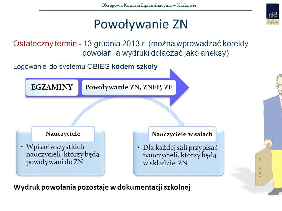 Okręgowa Komisja Egzaminacyjna w Krakowie Powołanie ZE - wydruk Wydruk powołania ZE wraz z harmonogramem egzaminów w sali Nauczyciele w salach Wydruk korekty powołania ZE na daną zmianę, w danym w danej sali – dołączyć do powołania
