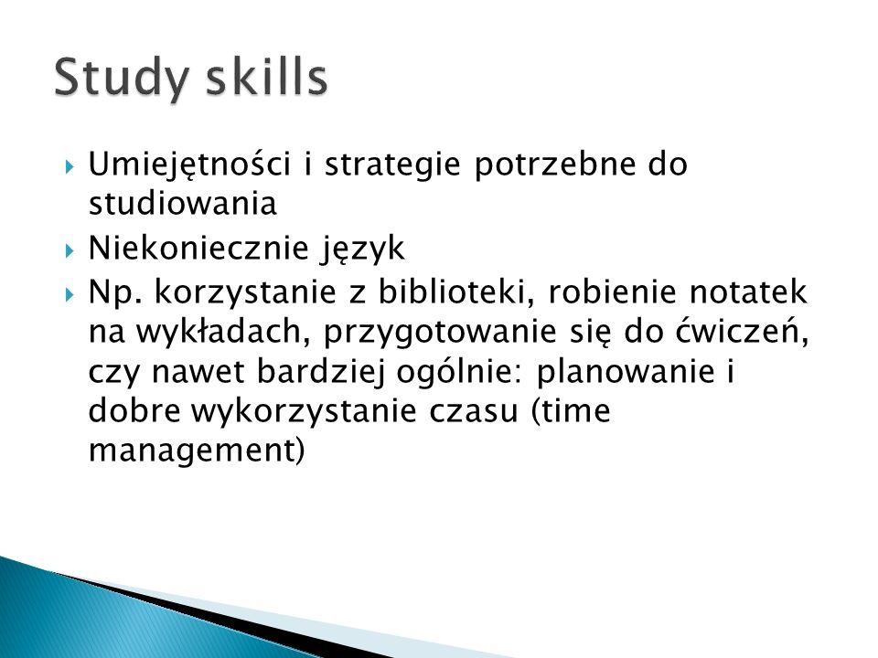  Umiejętności i strategie potrzebne do studiowania  Niekoniecznie język  Np.