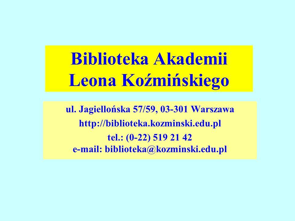 ul. Jagiellońska 57/59, 03-301 Warszawa http://biblioteka.kozminski.edu.pl tel.: (0-22) 519 21 42 e-mail: biblioteka@kozminski.edu.pl Biblioteka Akade