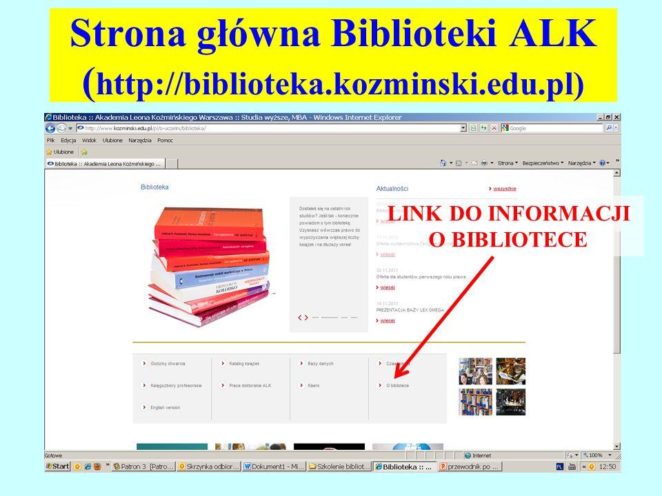 Strona główna Biblioteki ALK ( http://biblioteka.kozminski.edu.pl) LINK DO INFORMACJI O BIBLIOTECE
