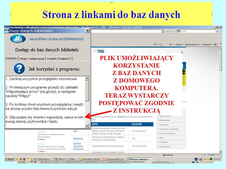 ABY OTWORZYĆ STRONĘ Z LINKAMI DO BAZ DANYCH – KLIKNIJ TUTAJ Strona główna Biblioteki ALK ( http://biblioteka.kozminski.edu.pl) ABY OTWORZYĆ PLIK UMOŻLIWIAJĄC KORZYSTANIE Z BAZ NA DOMOWYM KOMPUTERZE – KLIKNIJ TUTAJ PLIK UMOŻLIWIAJĄCY KORZYSTANIE Z BAZ DANYCH Z DOMOWEGO KOMPUTERA.