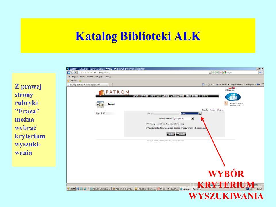Katalog Biblioteki ALK Z prawej strony rubryki Fraza można wybrać kryterium wyszuki- wania WYBÓR KRYTERIUM WYSZUKIWANIA