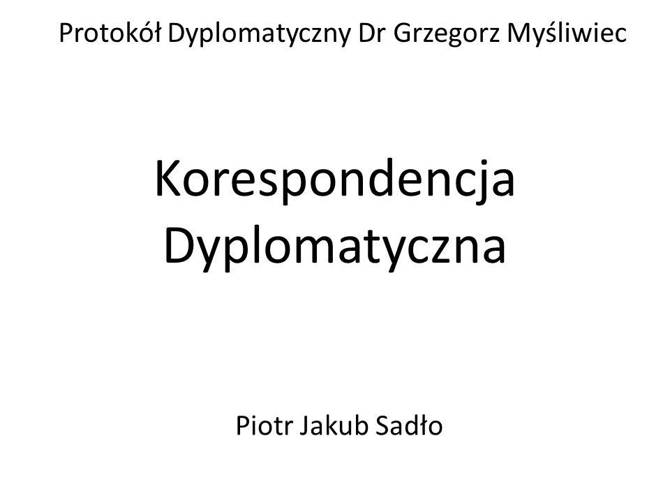 Korespondencja Dyplomatyczna Protokół Dyplomatyczny Dr Grzegorz Myśliwiec Piotr Jakub Sadło