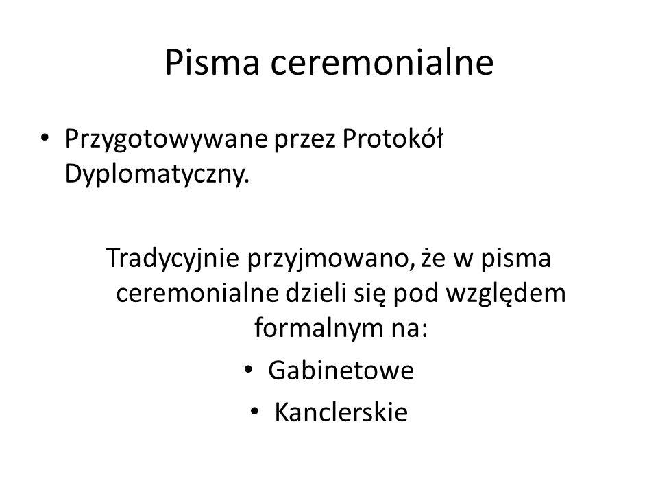 Pisma ceremonialne Przygotowywane przez Protokół Dyplomatyczny.