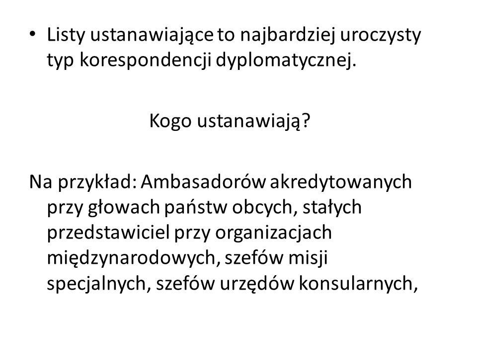 Listy ustanawiające to najbardziej uroczysty typ korespondencji dyplomatycznej.