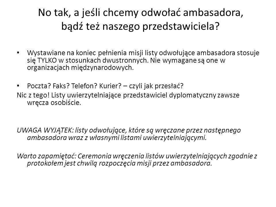 No tak, a jeśli chcemy odwołać ambasadora, bądź też naszego przedstawiciela.
