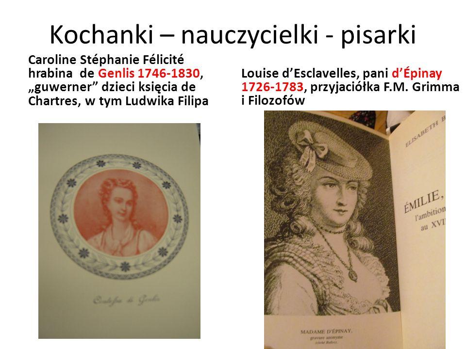 """Kochanki – nauczycielki - pisarki Caroline Stéphanie Félicité hrabina de Genlis 1746-1830, """"guwerner dzieci księcia de Chartres, w tym Ludwika Filipa Louise d'Esclavelles, pani d'Épinay 1726-1783, przyjaciółka F.M."""