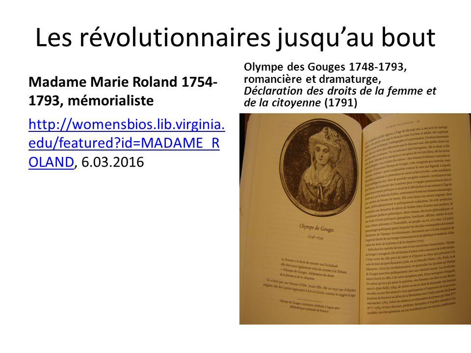 Les révolutionnaires jusqu'au bout Madame Marie Roland 1754- 1793, mémorialiste http://womensbios.lib.virginia.