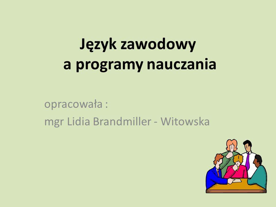 Język zawodowy a programy nauczania opracowała : mgr Lidia Brandmiller - Witowska