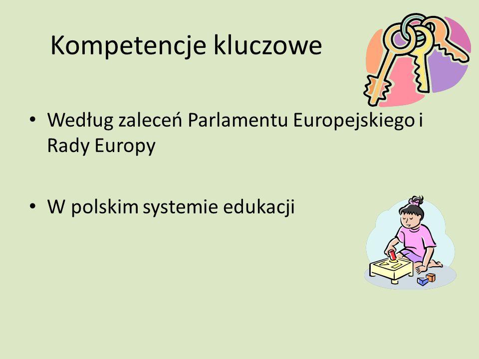 Kompetencje kluczowe Według zaleceń Parlamentu Europejskiego i Rady Europy W polskim systemie edukacji