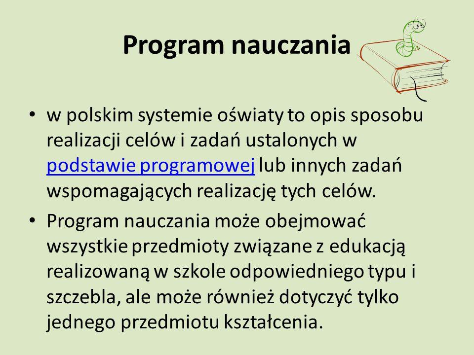 Program nauczania w polskim systemie oświaty to opis sposobu realizacji celów i zadań ustalonych w podstawie programowej lub innych zadań wspomagających realizację tych celów.