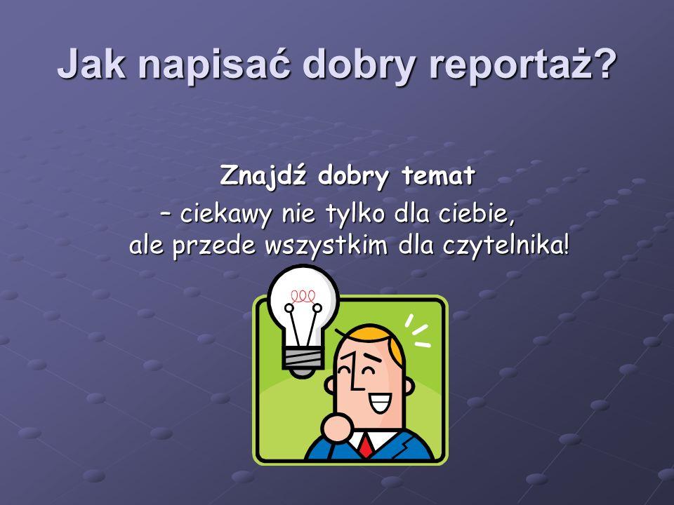 Jak napisać dobry reportaż.