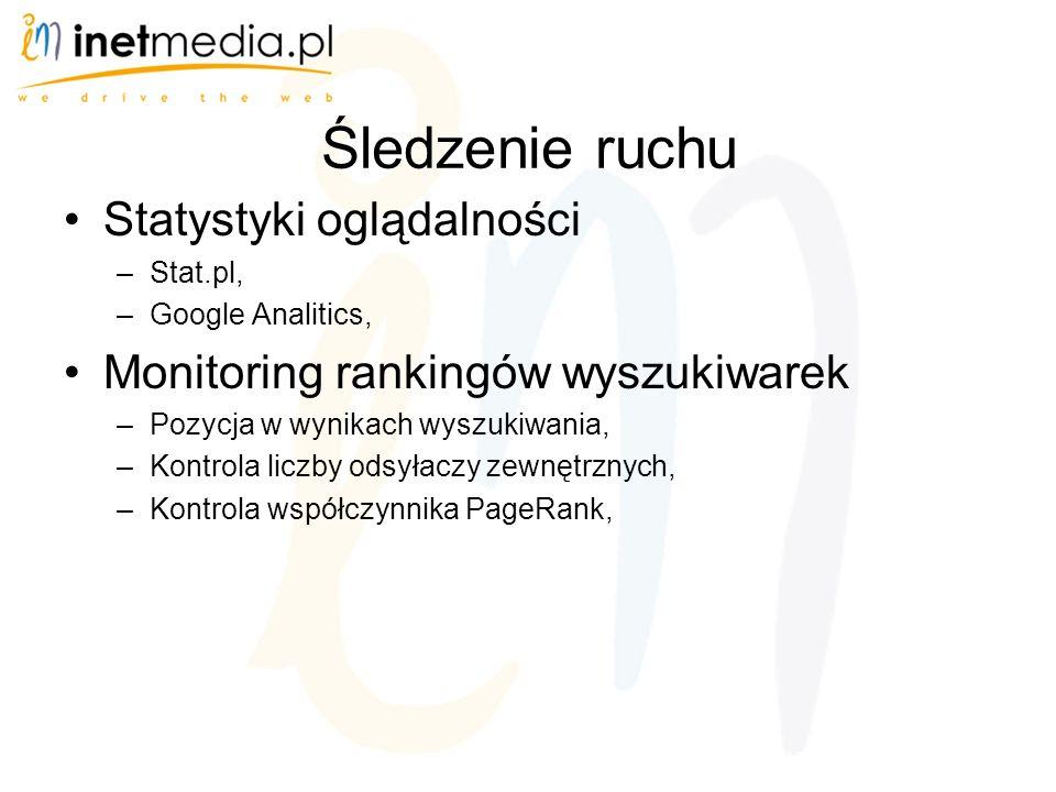Śledzenie ruchu Statystyki oglądalności –Stat.pl, –Google Analitics, Monitoring rankingów wyszukiwarek –Pozycja w wynikach wyszukiwania, –Kontrola liczby odsyłaczy zewnętrznych, –Kontrola współczynnika PageRank,