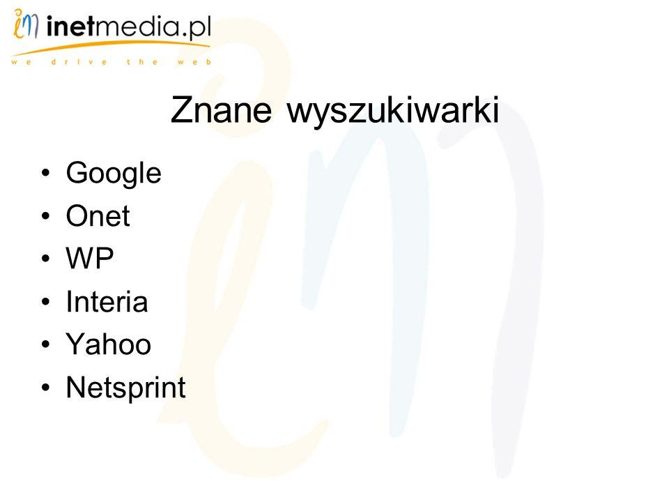 Znane wyszukiwarki Google Onet WP Interia Yahoo Netsprint