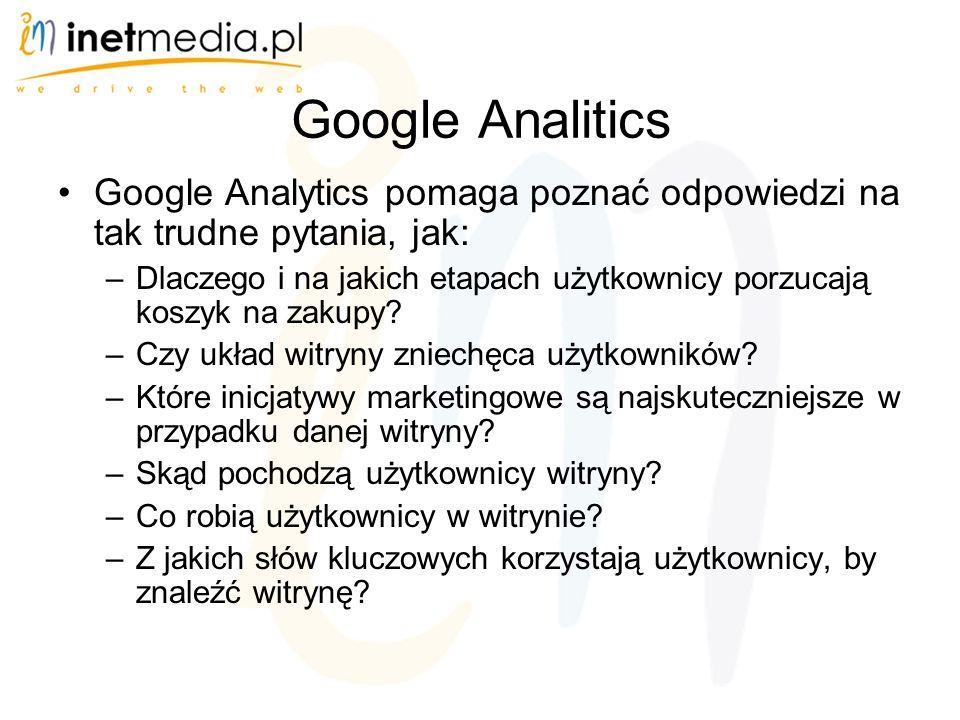 Google Analitics Google Analytics pomaga poznać odpowiedzi na tak trudne pytania, jak: –Dlaczego i na jakich etapach użytkownicy porzucają koszyk na zakupy.