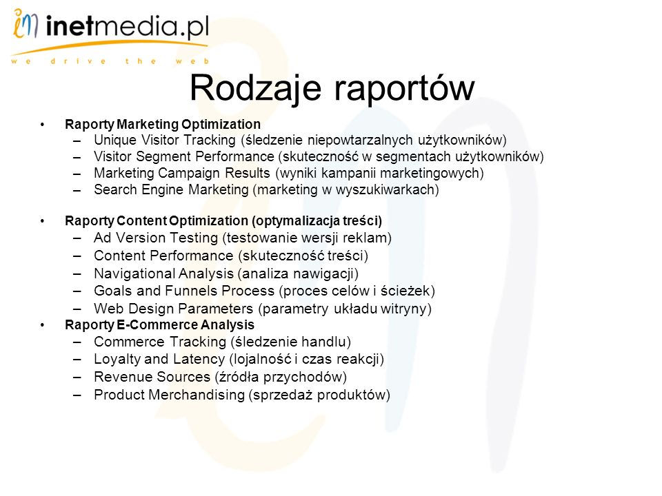 Rodzaje raportów Raporty Marketing Optimization –Unique Visitor Tracking (śledzenie niepowtarzalnych użytkowników) –Visitor Segment Performance (skute