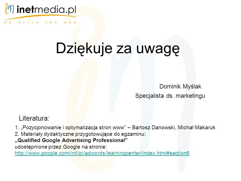Dziękuje za uwagę Dominik Myślak Specjalista ds.marketingu Literatura: 1.