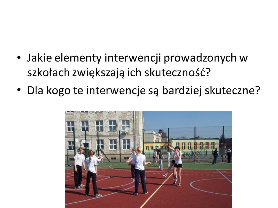 Jakie elementy interwencji prowadzonych w szkołach zwiększają ich skuteczność? Dla kogo te interwencje są bardziej skuteczne?