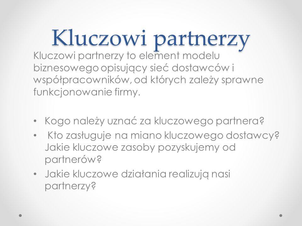 Kluczowi partnerzy Kluczowi partnerzy to element modelu biznesowego opisujący sieć dostawców i współpracowników, od których zależy sprawne funkcjonowanie firmy.
