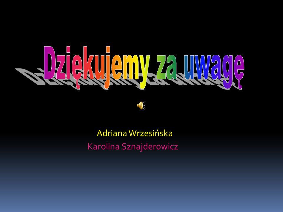 Adriana Wrzesińska Karolina Sznajderowicz
