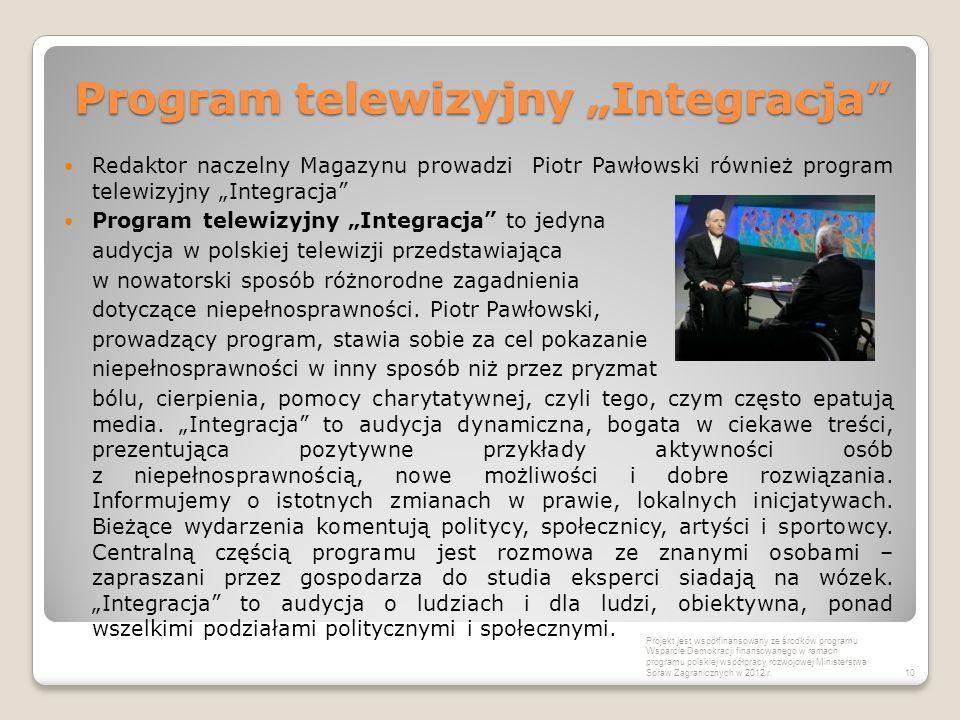"""Program telewizyjny """"Integracja Redaktor naczelny Magazynu prowadzi Piotr Pawłowski również program telewizyjny """"Integracja Program telewizyjny """"Integracja to jedyna audycja w polskiej telewizji przedstawiająca w nowatorski sposób różnorodne zagadnienia dotyczące niepełnosprawności."""