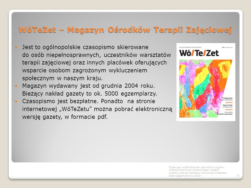 WóTeZet – Magazyn Ośrodków Terapii Zajęciowej Jest to ogólnopolskie czasopismo skierowane do osób niepełnosprawnych, uczestników warsztatów terapii zajęciowej oraz innych placówek oferujących wsparcie osobom zagrożonym wykluczeniem społecznym w naszym kraju.
