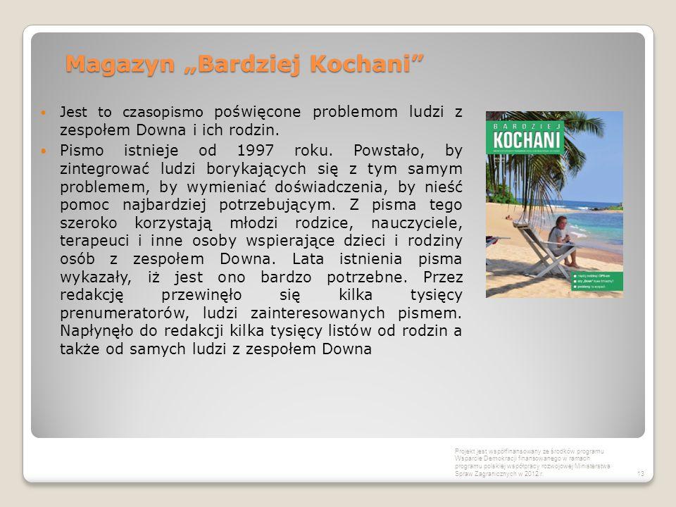 """Magazyn """"Bardziej Kochani"""" Jest to czasopismo poświęcone problemom ludzi z zespołem Downa i ich rodzin. Pismo istnieje od 1997 roku. Powstało, by zint"""
