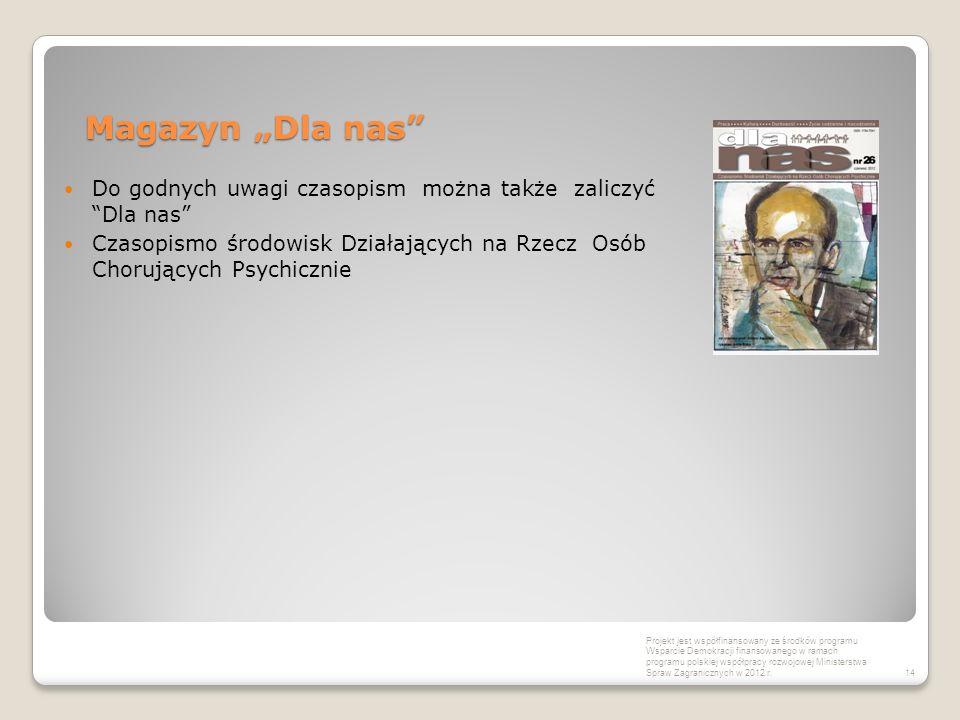 """Magazyn """"Dla nas Do godnych uwagi czasopism można także zaliczyć Dla nas Czasopismo środowisk Działających na Rzecz Osób Chorujących Psychicznie Projekt jest współfinansowany ze środków programu Wsparcie Demokracji finansowanego w ramach programu polskiej współpracy rozwojowej Ministerstwa Spraw Zagranicznych w 2012 r.14"""
