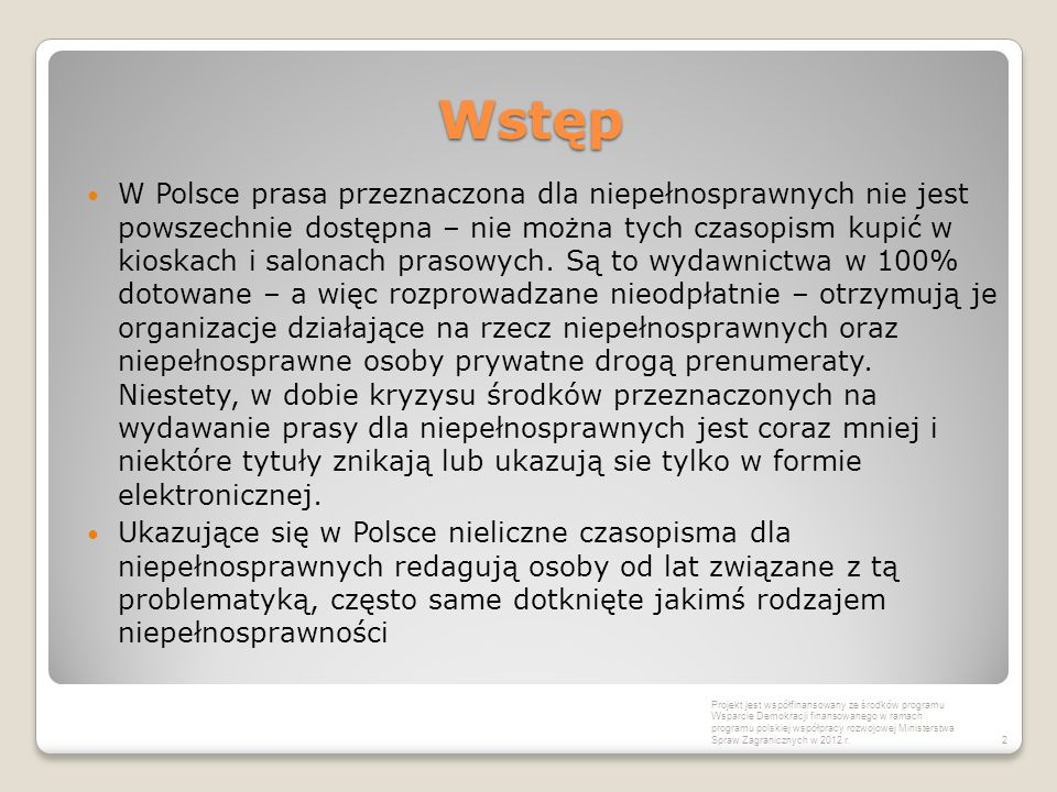 Wstęp W Polsce prasa przeznaczona dla niepełnosprawnych nie jest powszechnie dostępna – nie można tych czasopism kupić w kioskach i salonach prasowych