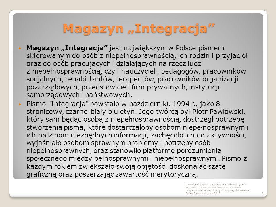 """Magazyn """"Integracja Magazyn """"Integracja jest największym w Polsce pismem skierowanym do osób z niepełnosprawnością, ich rodzin i przyjaciół oraz do osób pracujących i działających na rzecz ludzi z niepełnosprawnością, czyli nauczycieli, pedagogów, pracowników socjalnych, rehabilitantów, terapeutów, pracowników organizacji pozarządowych, przedstawicieli firm prywatnych, instytucji samorządowych i państwowych."""