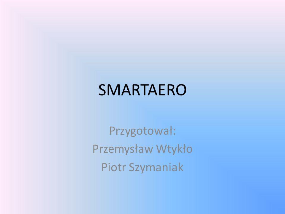 SMARTAERO Przygotował: Przemysław Wtykło Piotr Szymaniak