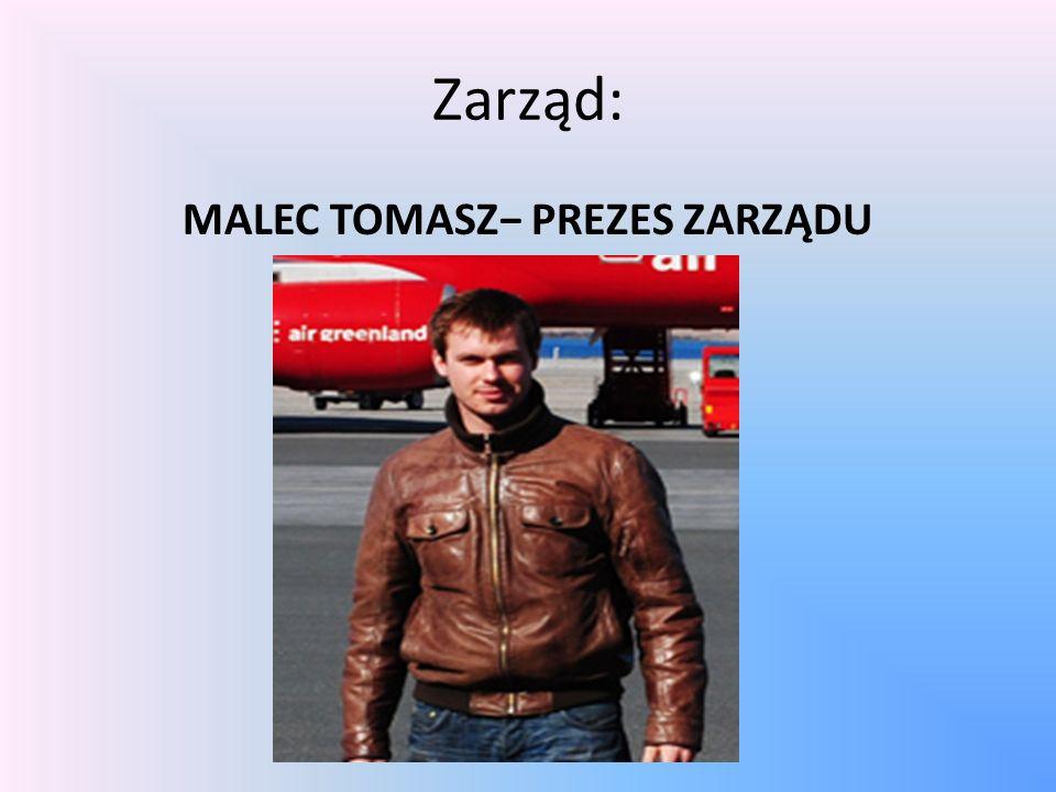 Zarząd: MALEC TOMASZ− PREZES ZARZĄDU