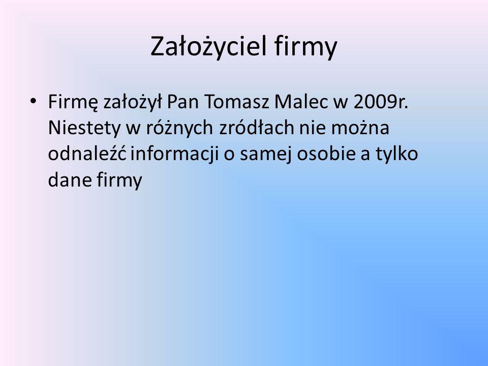 Założyciel firmy Firmę założył Pan Tomasz Malec w 2009r.