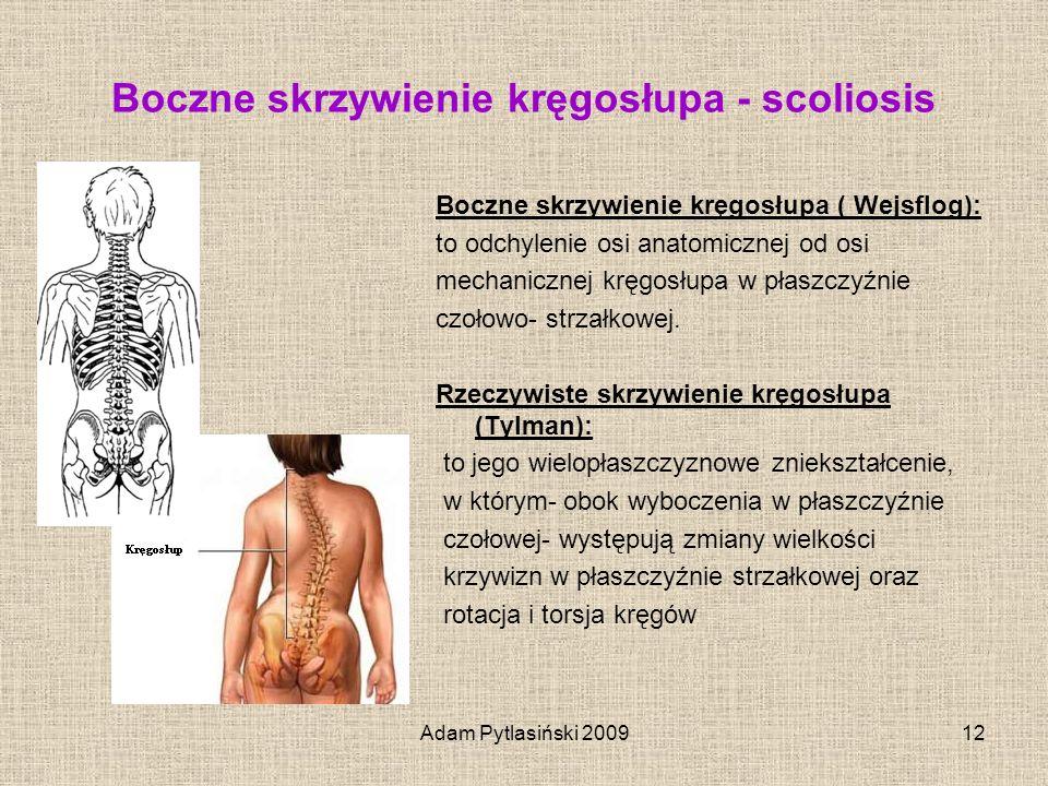 Adam Pytlasiński 200912 Boczne skrzywienie kręgosłupa - scoliosis Boczne skrzywienie kręgosłupa ( Wejsflog): to odchylenie osi anatomicznej od osi mec