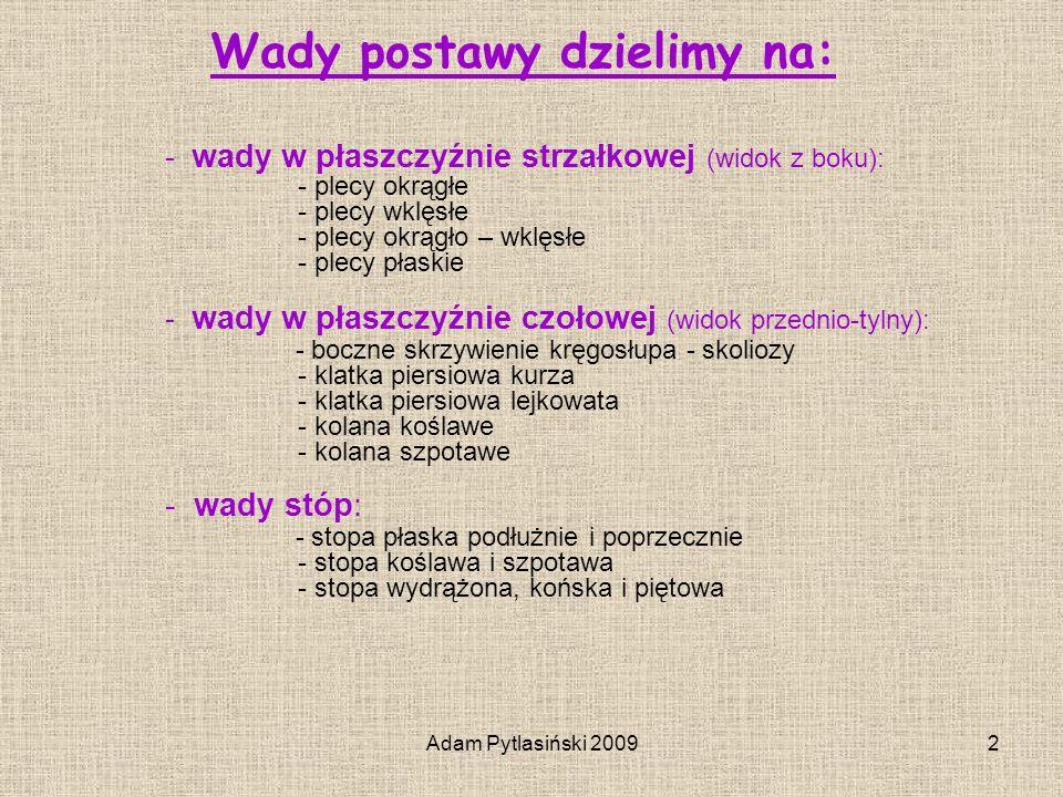 Adam Pytlasiński 20092 Wady postawy dzielimy na: - wady w płaszczyźnie strzałkowej (widok z boku): - plecy okrągłe - plecy wklęsłe - plecy okrągło – w