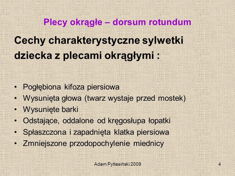 Adam Pytlasiński 20094 Plecy okrągłe – dorsum rotundum Cechy charakterystyczne sylwetki dziecka z plecami okrągłymi : Pogłębiona kifoza piersiowa Wysu